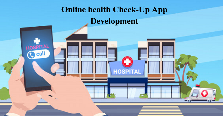 Online Health Check-Up With Mobile App Development