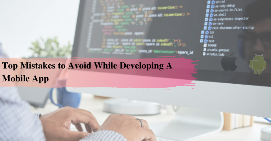 Top Mistakes To Avoid While Developing A Mobile App Development